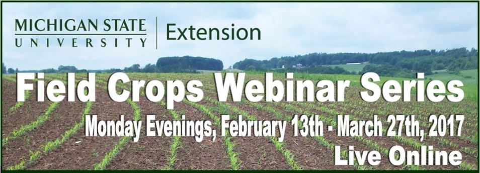Michigan State University Extension, Field Crops Webinar Series, Monday evenings, February 13-March 27, 2017, Live Online